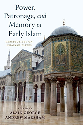 Power, Patronage, and Memory in Early Islam: Perspectives on Umayyad Elites (English Edition)