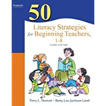 50 Literacy Strategies for Beginning Teachers, 1–8 (3rd Edition) (Teaching Strategies Series) by Terry L. Norton (2011-05-09)