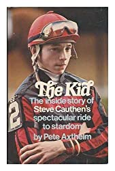 The Kid / Pete Axthelm The Inside Story of Steve Cauthen's Spectacular Ride to Stardom