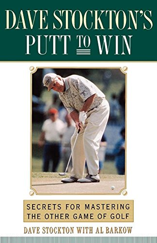 Dave Stockton's Putt to Win: Secrets for Mastering the Other Game of Golf by Dave Stockton (12-Apr-1996) Paperback