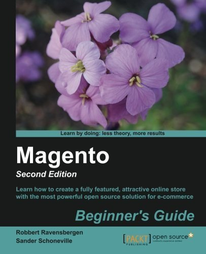 Magento: Beginner's Guide, 2nd Edition: Beginner's Guide (2nd Edition) 2nd (second) New Edition by Ravensbergen, Robbert, Schoneville, Sander published by PACKT PUBLISHING (2013)