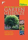 Das Kosmos-Handbuch Garten-Gehölze: [1500 Bäume und Sträucher, pflanzen, pflegen, schneiden - namhafte Experten empfehlen die besten Sorten und Arten]