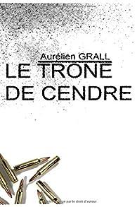 Le trône de cendre - Intégrale par Aurélien Grall