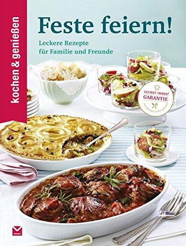 Kochen & Genießen Feste feiern: Leckere Rezepte für Familie und Freunde