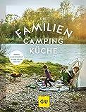 Die Familien-Campingküche: Wenn's allen schmeckt, ist der Urlaub gerettet (GU Themenkochbuch) (German Edition)