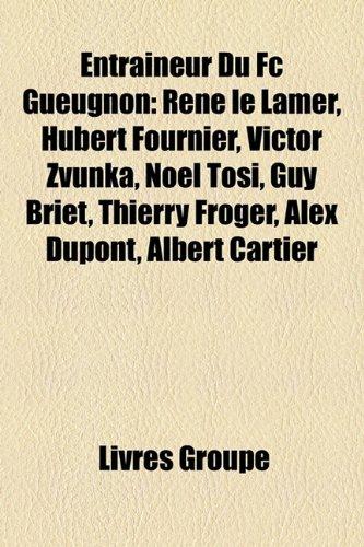 Entraneur Du FC Gueugnon: Ren Le Lamer, Hubert Fournier, Victor Zvunka, Nol Tosi, Guy Briet, Thierry Froger, Alex DuPont, Albert Cartier