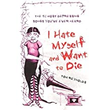 I Hate Myself and Want to Die: The 52 Most Depressing Songs You've Ever Heard (English Edition)