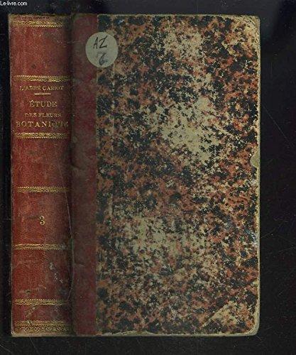 ETUDE DES FLEURS. Botanique élémentaire, descriptive et usuelle. TOME TROISIEME. Flore horticole et dictionnaire.