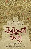 #4: Beloved Delhi: A Mughal City and her Greatest Poets