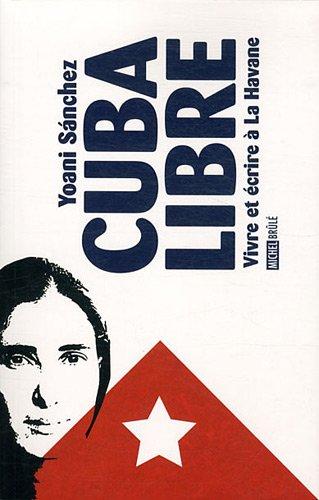 Cuba Libre. Vivre et Ecrire a la Havane