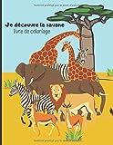 Je découvre la savane, livre de coloriage: Cahier de dessin pour enfants de 2 à 8 ans avec les animaux de la savane et d'Afrique | 50 pages avec dessins format A4...