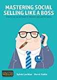Mastering Social Selling Like a Boss: How to use social media to develop sales performance