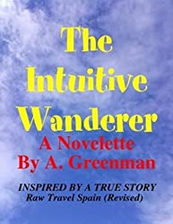 The Intuitive Wanderer: A Novelette Inspired by a true story - (Raw Travel Spain) (The Adventures of a Greenman Book 4)