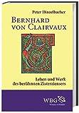 Bernhard von Clairvaux: Leben und Werk des berühmten Zisterziensers (Gestalten des Mittelalters und der Renaissance) - Peter Dinzelbacher