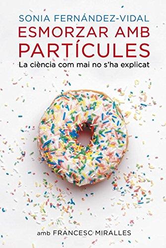 Esmorzar amb partícules: La ciència com mai no s'ha explicat (ACTUALITAT) por Sonia Fernández Vidal