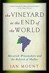 The Vineyard at the End of the World: Maverick Winemakers and the Rebirth of Malbec by Ian Mount (2013-02-04)