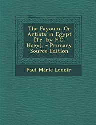 The Fayoum: Or Artists in Egypt [Tr. by F.C. Hoey].