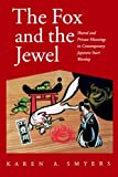 The Fox and the Jewel: Shared and Private Meanings in Contemporary Japanese Inari Worship by Karen A. Smyers (1998-12-31)