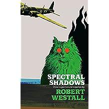 Spectral Shadows: Three Supernatural Novellas: (Blackham's Wimpey, The Wheatstone Pond, Yaxley's Cat) (English Edition)