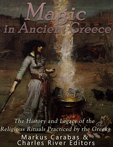 Magic in Ancient Greece: The History and Legacy of the Religious Rituals Practiced by the Greeks (English Edition) eBook: Charles River Editors, Markus Carabas: Amazon.de: Kindle-Shop