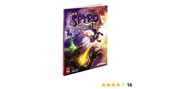 Buy The Legend Of Spyro Dawn Of The Dragon Prima Official Game Guide Prima Official Game Guides Book Online At Low Prices In India The Legend Of Spyro Dawn Of The