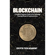 Blockchain: A Complete Beginners Guide to the Technology Powering Bitcoin & Cryptocurrencies (English Edition)