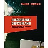 Ausgerechnet Deutschland!: Jüdisch-russische Einwanderung in die Bundesrepublik