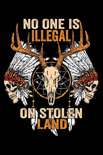 Journal: Native American No One Is Illegal On Stolen Land Immigrant Black Lined Notebook Writing Diary - 120 Pages 6 x 9 -