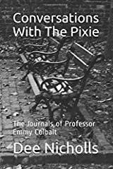 Conversations With The Pixie: The Journals of Professor Emmy Colbalt Paperback