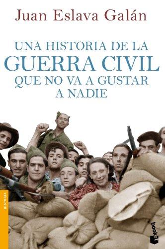 Una historia de la guerra civil que no va a gustar a nadie (Divulgación. Historia) por Juan Eslava Galán