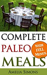 Complete Paleo Meals: A Paleo Cookbook Featuring Paleo Comfort Foods - Recipes for an Appetizer, Entree, Side Dishes, and Dessert in Every Meal (English Edition)