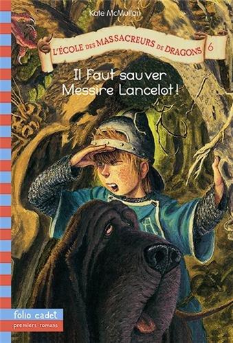 Preisvergleich Produktbild L'Ecole des Massacreurs de Dragons, Tome 6 : Il faut sauver Messire Lancelot !