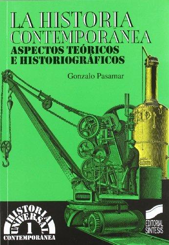 La historia contemporánea. Aspectos teóricos e historiográficos (Historia universal. Contemporánea)