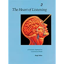 The Heart Of Listening V2: Visionary Approach to Craniosacral Work: Vol 2 (Heart of Listening Vol. 2)