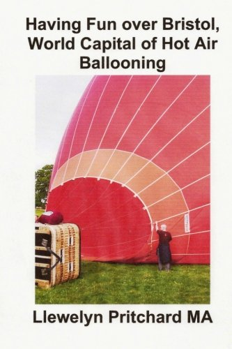 Having Fun over Bristol, World Capital of Hot Air Ballooning: Cantas destas atraccions turisticas pode identificar ?: Volume 15 (Photo Albums) por Llewelyn Pritchard MA