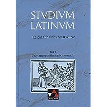 Studium Latinum. Latein für Universitätskurse: Studium Latinum, in 2 Tln., Tl.2, Übersetzungshilfen und Grammatik
