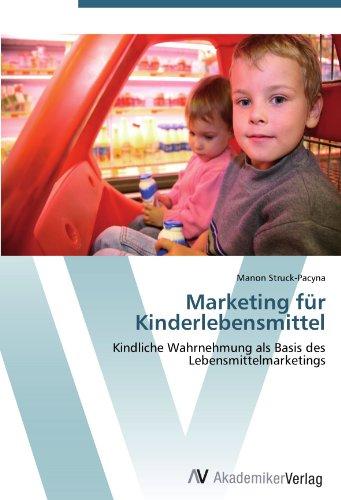 Marketing für Kinderlebensmittel: Kindliche Wahrnehmung als Basis des Lebensmittelmarketings