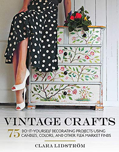 Vintage crafts: 75 do-it-yourself decorating projects using candles, colors, and other flea market finds (english edition)