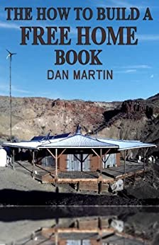 How to Build a Free Home (How to Kill your Debt with Free Renewable Energy, Fuels & Self-Sustainability Book 2) (English Edition) par [Martin, Dan]