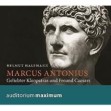 Marcus Antonius: Geliebter Kleopatras und Freund Caesars