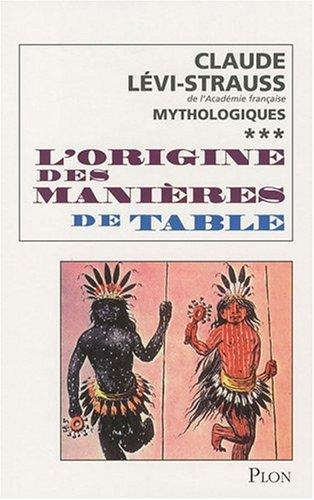 Mythologiques : Tome 3, L'origine des manières de la table