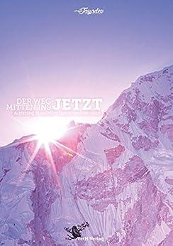 Der Weg mitten ins JETZT: Der Aufstieg zum Himalajabewusstsein