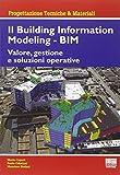 Il Building Information Modeling. BIM. Valore, gestione e soluzioni operative