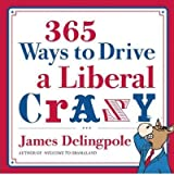 { 365 WAYS TO DRIVE A LIBERAL CRAZY - GREENLIGHT } By Delingpole, James ( Author ) [ Jan - 2011 ] [ Paperback ]