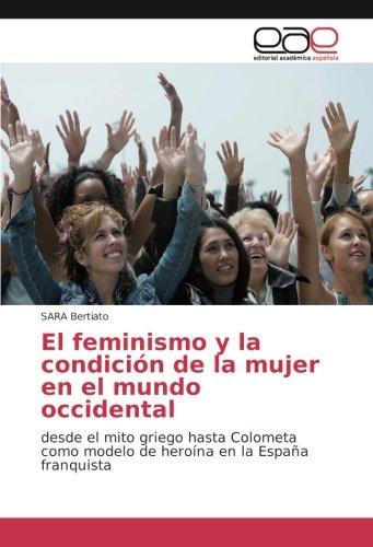 El feminismo y la condición de la mujer en el mundo occidental: desde el mito griego hasta Colometa como modelo de heroína en la España franquista por Sara Bertiato