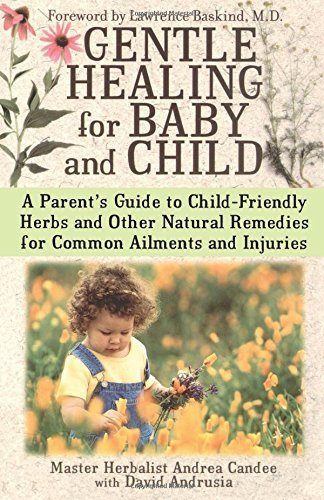 Gentle Healing for Baby and Child: A Parent's Guide to Child-Friendly Herbs and Other Natural Remedies for Common Ailments and Injuries by Andrea Candee (24-Dec-2003) Paperback