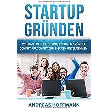 Startup gründen: Wie man ein Startup Unternehmen gründet - Schritt für Schritt zum eigenen Unternehmen