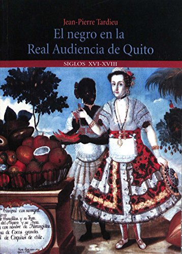 El negro en la Real Audiencia de Quito (Ecuador): SS. XVI-XVIII (Travaux de l'IFÉA) por Jean-Pierre Tardieu