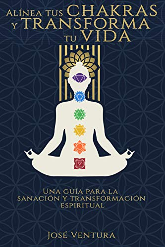 Alínea tus chakras y transforma tu vida: Una guía para la ...