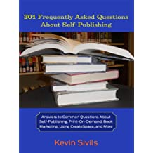 301 Frequently Asked Questions About Self-Publishing: Answers to Common Questions About Self-Publishing, Print-on-Demand, Book Marketing, Using CreateSpace and More (English Edition)